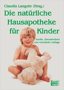 Die natürliche Hausapotheke für Kinder, Claudia Langohr